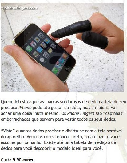 viaqui: http://tecnotrekos.blogtv.uol.com.br/2009/10/15/inutil-phone-fingers-impedem-as-feias-marcas-de-dedo-na-tela-do-seu-iphone